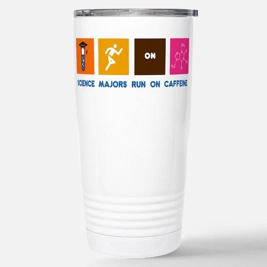 Science Majors Run On Caffeine Travel Mug