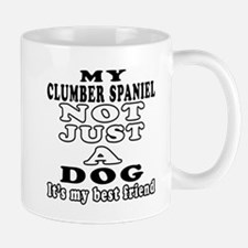 Clumber Spaniel not just a dog Mug