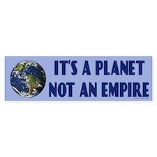 IT'S A PLANET, NOT AN EMPIRE bumper sticker