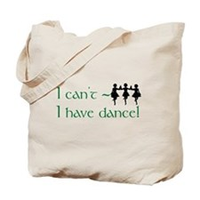 I Can't, I Have (Irish) Dance Tote Bag