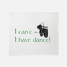 I Can't, I Have (Irish) Dance Throw Blanket