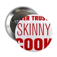 """never-trust-a-skinny-cook-AKZ-BROWN 2.25"""" Button ("""