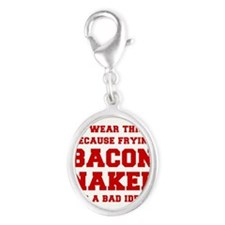 I-wear-this-because-frying-bacon-fresh-burg Charms