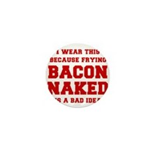I-wear-this-because-frying-bacon-fresh-burg Mini B