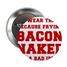 """I-wear-this-because-frying-bacon-fresh-burg 2.25"""""""