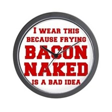I-wear-this-because-frying-bacon-fresh-burg Wall C