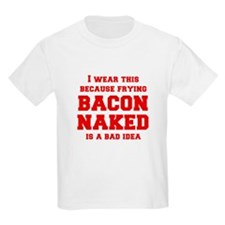 I-wear-this-because-frying-bacon-fresh-burg T-Shir