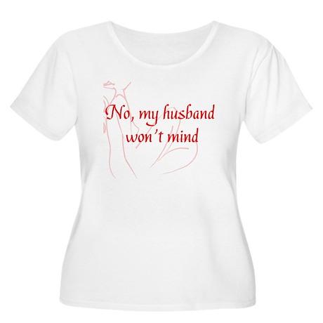 Hotwife - no my husband wont mind Plus Size T-Shir