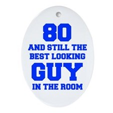 80-and-still-best-looking-guy-FRESH-BLUE Ornament