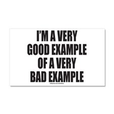 GOOD EXAMPLE OF A BAD EXAMPLE Car Magnet 20 x 12