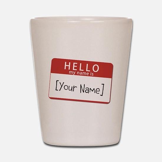 Custom Hello My Name Is Shot Glass