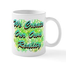 We Create Our Own Reality Mug