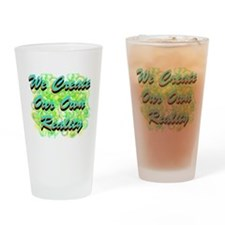 We Create Our Own Reality Drinking Glass