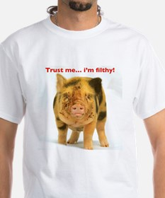 Trust me...im filthy! T-Shirt