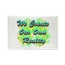 We Create Our Own Reality Rectangle Magnet