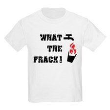 What The Frack! T-Shirt