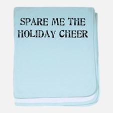 Spare Me The Holiday Cheer baby blanket