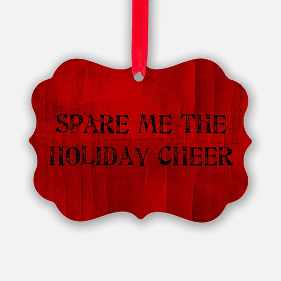 Spare Me The Holiday Cheer Ornament
