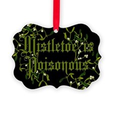 Mistletoe Is Poisonous Ornament