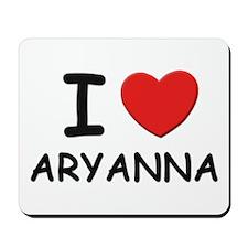 I love Aryanna Mousepad