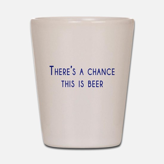 theres a chance this is beer Shot Glass