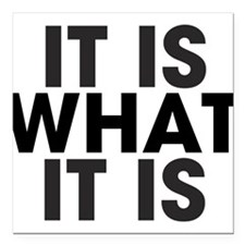 """It is what it is Square Car Magnet 3"""" x 3"""""""