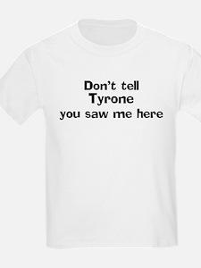 Don't tell Tyrone Kids T-Shirt
