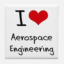 I Love AEROSPACE ENGINEERING Tile Coaster