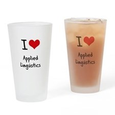 I Love APPLIED LINGUISTICS Drinking Glass