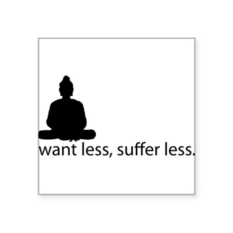 Want less, suffer less. Sticker