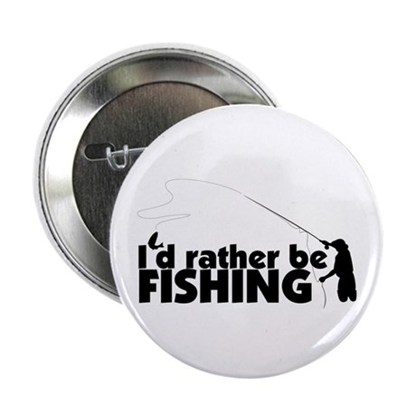 """I'd rather be fishing. 2.25"""" Button (10 pack)"""