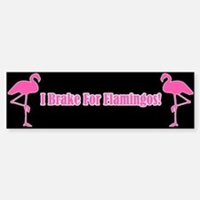 I Brake For Flamingos Bumper Bumper Bumper Sticker