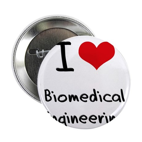 """I Love BIOMEDICAL ENGINEERING 2.25"""" Button"""
