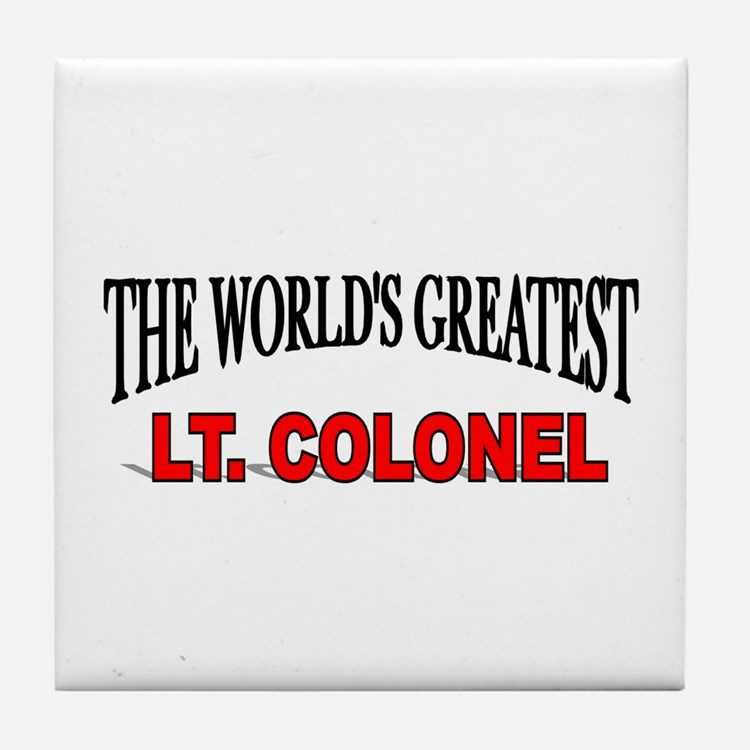 """""""The World's Greatest Lt. Colonel"""" Tile Coaster"""