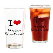 I Love EDUCATION ABROAD PROGRAM Drinking Glass