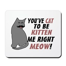 Kitten Me Right Meow Mousepad