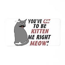 Kitten Me Right Meow Aluminum License Plate