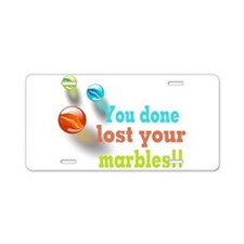 You Done Lost Your Marbles!! Aluminum License Plat