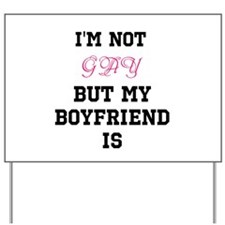 Im not gay but my boyfriend is Yard Sign