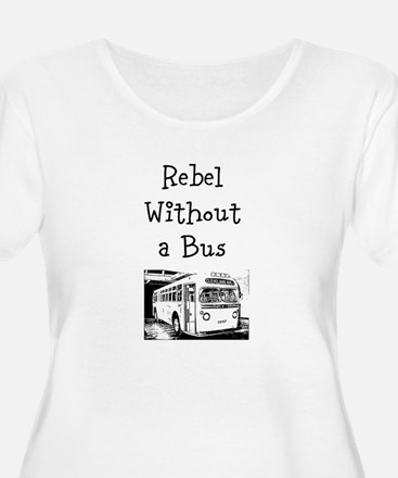Rebel without a bus Plus Size T-Shirt