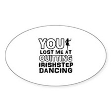Lost me at quitting Irish Stepdancing Decal