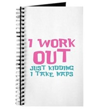 I work out just kidding I take naps Journal
