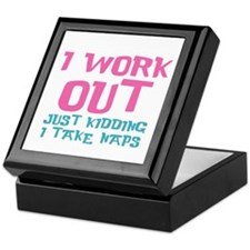 I work out just kidding I take naps Keepsake Box