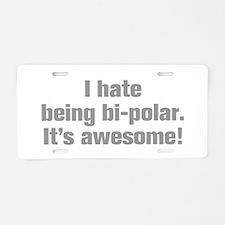 I-hate-being-bi-polar-ak-gray Aluminum License Pla