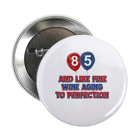 """85 and aging like fine wine 2.25"""" Button (10 pack)"""