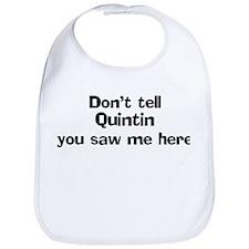 Don't tell Quintin Bib