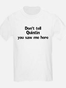 Don't tell Quintin Kids T-Shirt