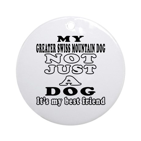 Greater Swiss Mountain Dog not just a dog Ornament