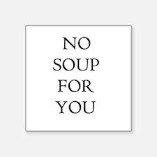 No soup for you!!! Sticker