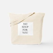 No soup for you!!! Tote Bag